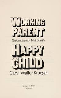 Working Parent Happy Child: You Can Balance Job and Family.
