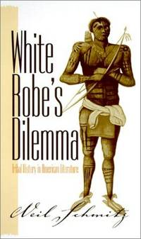 White Robe's Dilemma: Tribal History in American Literature by  Neil Schmitz - Paperback - 2001 - from Defunct Books and Biblio.com