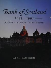Bank of Scotland  1695 - 1995 : A Very Singular Institution