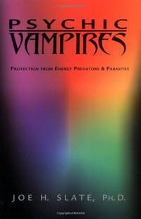 PSYCHIC VAMPIRES: Protection From Energy Predators & Parasites