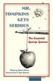 Mr. Tompkins Gets Serious: The Essential George Gamow, The Masterpiece Science Edition by Gamow, George