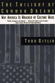 The Twilight of Common Dreams : Why America Is Wracked by Culture Wars