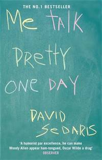 Me Talk Pretty One Day by David Sedaris - Paperback - 2010-01-02 - from Books Express and Biblio.com