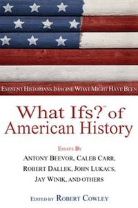 What Ifs? of American History : Eminent Historians Imagine What Might Have Been