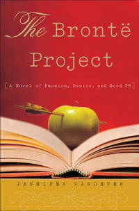 The Bronte Project: A Novel Of Passion, Desire, And Good Pr