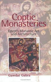 Coptic Monasteries: Egypt's Monastic Art and Architecture by  Gawdat Gabra - Hardcover - from ProfessionalandAcademicBookstore and Biblio.com