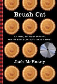 Brush Cat: On Trees, the Wood Economy, and the Most Dangerous Job in America by Jack McEnany - Paperback - Advance Reading Copy - 2009 - from Reading Rat (SKU: RRAB2178)