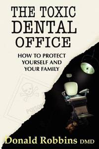 The Toxic Dental Office: How to Protect Yourself and Your Family