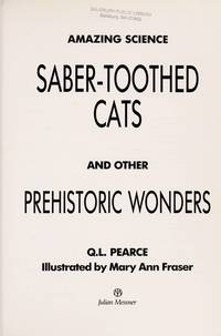 Saber Toothed Cats and Other Prehistoric Wonders (Amazing Science)