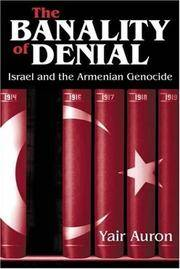 THE BANALITY OF DENIAL. Israel And The Armenian Genocide.