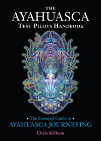AYAHUASCA TEST PILOTS HANDBOOK: The Essential Guide To Ayahuasca Journeying