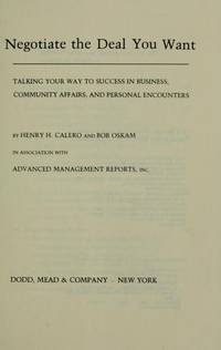 Negotiate the Deal You Want: Talking Your Way to Success in Business, Community Affairs, and...