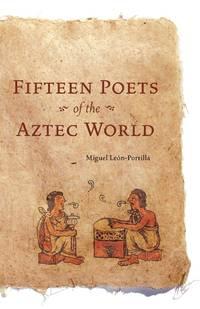 Fifteen Poets of the Aztec World.