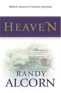 Heaven: Biblical Answers to Common Questions about Our Eternal Home (Booklet) Adapted from the...