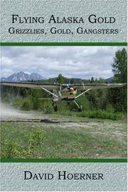 Flying Alaska Gold: Grizzlies, Gold, Gangsters by  David Hoerner - Paperback - 2005 - from Popeks Books, IOBA and Biblio.com