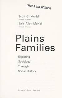 Plains Families: Exploring Sociology Through Social History by  Sally Allen  Scott G.; McNall - First Edition - 1983 - from First Landing Books & Art and Biblio.co.uk