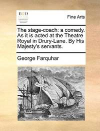 image of The stage-coach: a comedy. As it is acted at the Theatre Royal in Drury-Lane. By His Majesty's servants