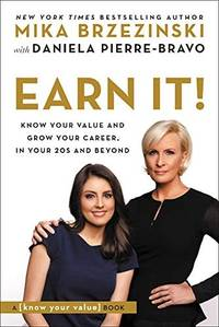 Earn It!: Know Your Value and Grow Your Career, in Your 20s and Beyond