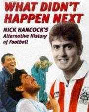 What Didn't Happen Next. Nick Hancock's Alternative History of Football