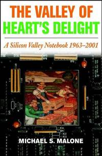 The Valley of Heart's Delight: A Silicon Valley Notebook 1963 - 2001 [Hardcover] Malone,...