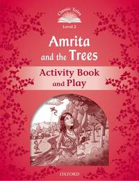 Classic Tales: Level 2: Amrita and the Trees Activity Book & Play