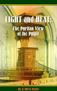 Light and Heat: The Puritan View of the Pulpit and the Focus of the Gospel in Puritan Preaching (Puritanism)