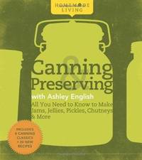Homemade Living: Canning & Preserving with Ashley English: All You Need to Know to Make Jams,...