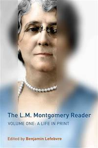 The L.M. Montgomery Reader: Volume One: A Life in Print