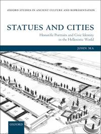 Statues and Cities: Honorific Portraits and Civic Identity in the Hellenistic World (Oxford...