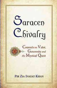 SARACEN CHIVALRY: Counsels On Valor, Generosity & The Mystical Quest (q)