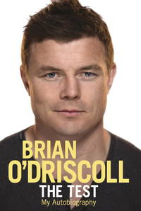 The test : my autobiography [ Brian O'Driscoll with Alan English.