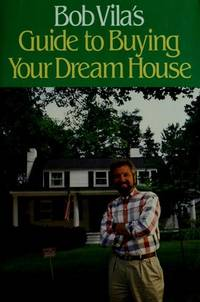 image of BOB VILA*S GUIDE TO BUYING YOUR DREAM HOUSE