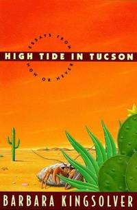 High Tide in Tucson: Essays From Now Or Never by  Barbara Kingsolver - Hardcover - 1995 - from International Bookshop (SKU: 1087)