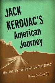 "Jack Kerouac's American Journey: The Real-Life Odyssey of ""On the Road"