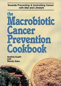 The Macrobiotic Cancer Prevention Cookbook