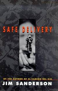 Safe Delivery  --Signed-- by  JIM SANDERSON - Signed First Edition - 2000 - from Thomas Books (SKU: 3010275)