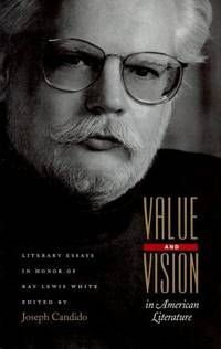 VALUE AND VISION IN AMERICAN LITERATURE: LITERARY ESSAYS IN HONOR OF RAY LEWIS WHITE