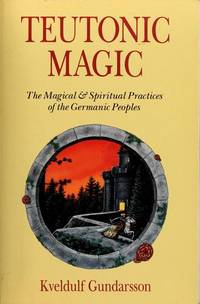 Teutonic Magic by  Kveldulf Gundarsson - Paperback - 1st Edition-2nd Printing - 1990 - from Brass DolphinBooks and Biblio.com