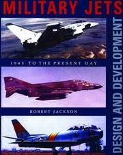 Military Jets:  Design and Development: 1945 to the Present Day