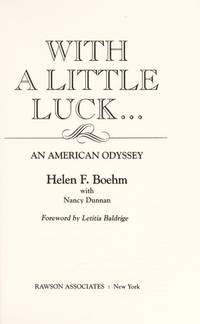WITH A LITTLE LUCK...: AN AMERICAN ODYSSEY by  Helen F. with Nancy Dunnan (Foreword by Letitia Baldrige) Boehm - Signed First Edition - 1985 - from David H. Gerber Books (SKU: 016414)