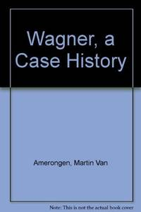 Wagner: A Case History.