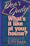 Dear Judy, Whats It Like at Your House?