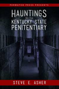 Hauntings of the Kentucky State Penitentiary by  Steve E Asher - Paperback - First Printing - 2016 - from The Cat's Tale and Biblio.com