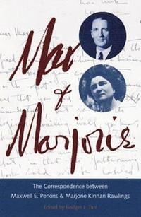 MAX & MARJORIE The Correspondence between Maxwell Perkins & Marjorie Kinnan Rawlings