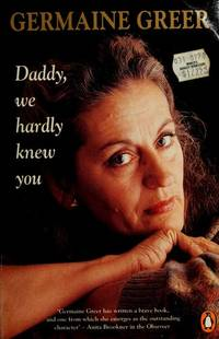 DADDY, WE HARDLY KNEW YOU' [Paperback] Greer, Germaine
