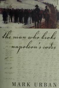 The Man Who Broke Napoleon's Codes by Mark Urban - Hardcover - from Discover Books (SKU: 3191663467)