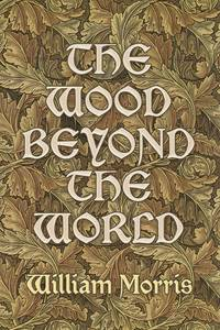 Wood Beyond the World, The (Facsimile of the Kelmscott Press edition, 1894) by  William Morris - Paperback - 1972 - from The Old Library Bookshop and Biblio.com