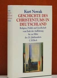 Geschichte des Christentums in Deutschland: Religion, Politik und Gesellschaft vom Ende der...