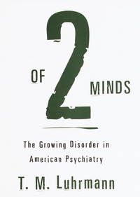 Of 2 Minds; The Growing Disorder in American Psychiatry