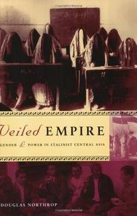 Veiled Empire; Gender and Power in Stalinist Central Asia